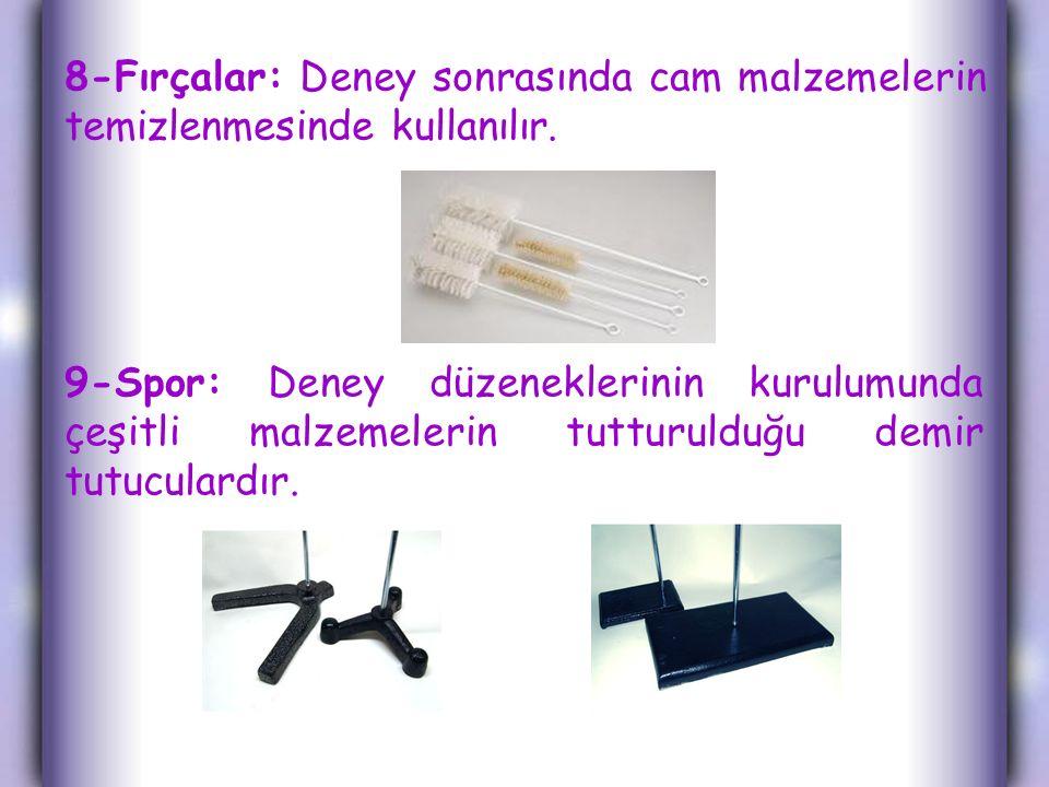 8-Fırçalar: Deney sonrasında cam malzemelerin temizlenmesinde kullanılır.
