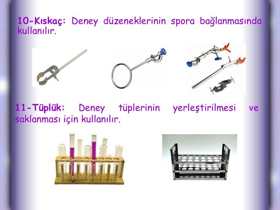10-Kıskaç: Deney düzeneklerinin spora bağlanmasında kullanılır.