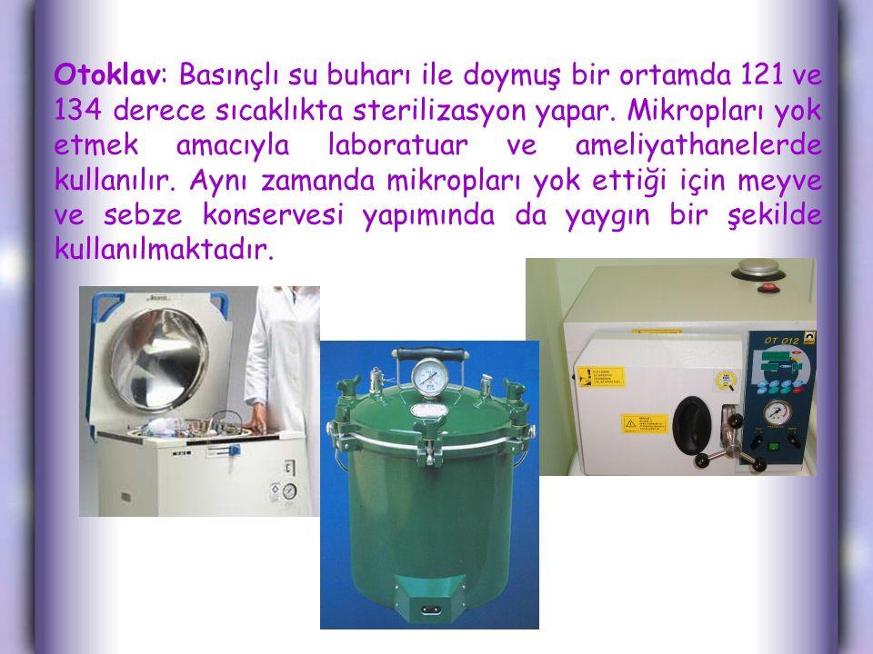 Otoklav: Basınçlı su buharı ile doymuş bir ortamda 121 ve 134 derece sıcaklıkta sterilizasyon yapar.