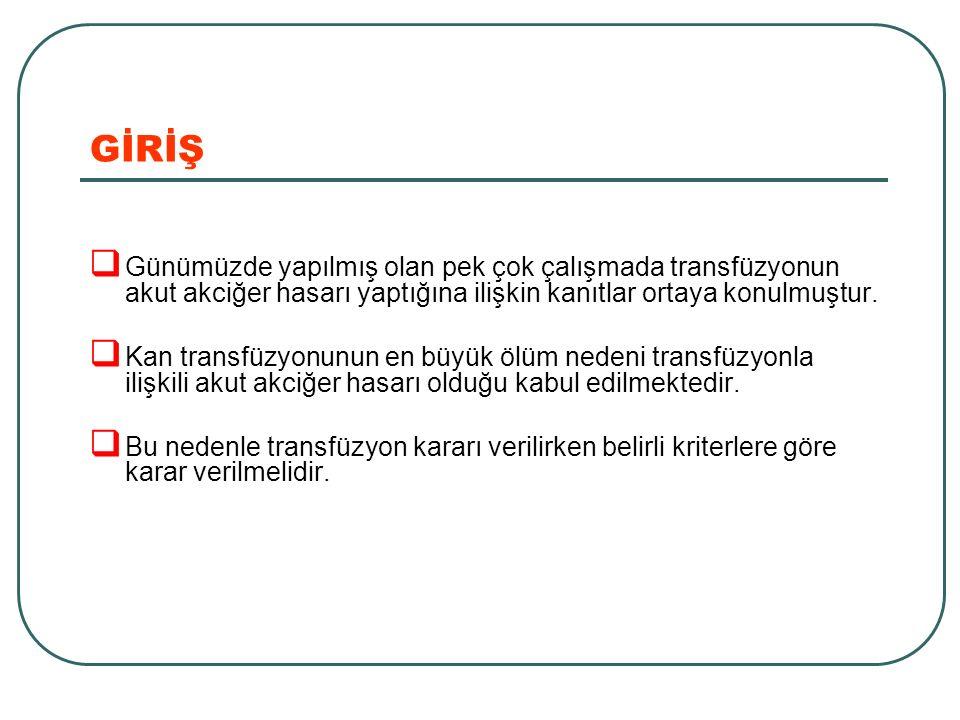 GİRİŞ Günümüzde yapılmış olan pek çok çalışmada transfüzyonun akut akciğer hasarı yaptığına ilişkin kanıtlar ortaya konulmuştur.