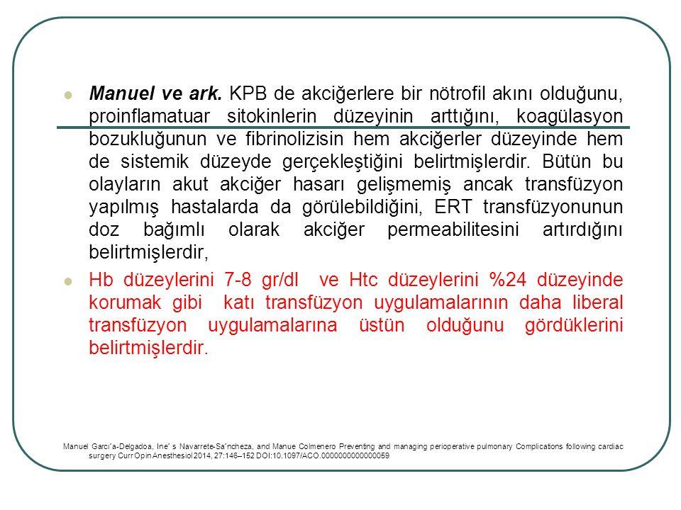 Manuel ve ark. KPB de akciğerlere bir nötrofil akını olduğunu, proinflamatuar sitokinlerin düzeyinin arttığını, koagülasyon bozukluğunun ve fibrinolizisin hem akciğerler düzeyinde hem de sistemik düzeyde gerçekleştiğini belirtmişlerdir. Bütün bu olayların akut akciğer hasarı gelişmemiş ancak transfüzyon yapılmış hastalarda da görülebildiğini, ERT transfüzyonunun doz bağımlı olarak akciğer permeabilitesini artırdığını belirtmişlerdir,