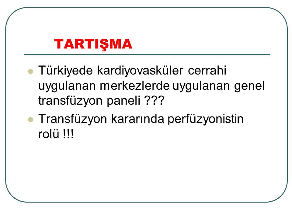 TARTIŞMA Türkiyede kardiyovasküler cerrahi uygulanan merkezlerde uygulanan genel transfüzyon paneli