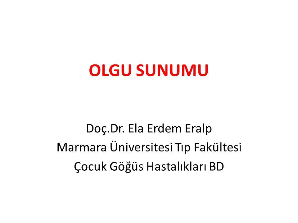 OLGU SUNUMU Doç.Dr. Ela Erdem Eralp Marmara Üniversitesi Tıp Fakültesi