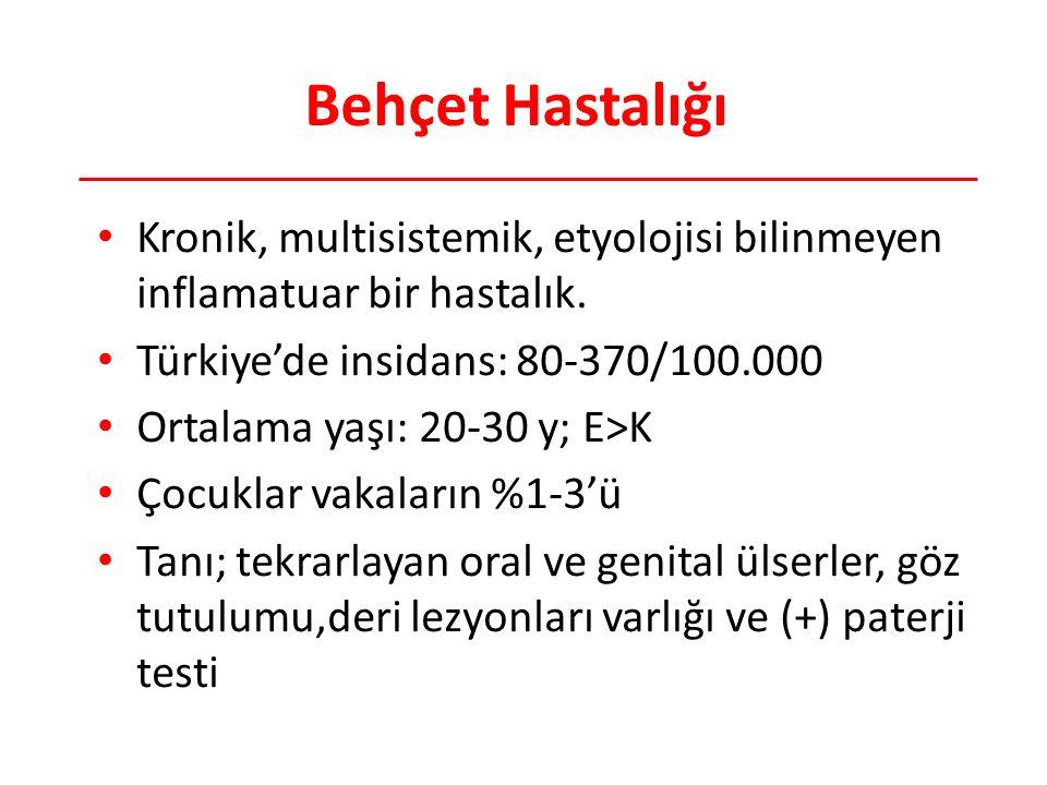 Behçet Hastalığı Kronik, multisistemik, etyolojisi bilinmeyen inflamatuar bir hastalık. Türkiye'de insidans: 80-370/100.000.