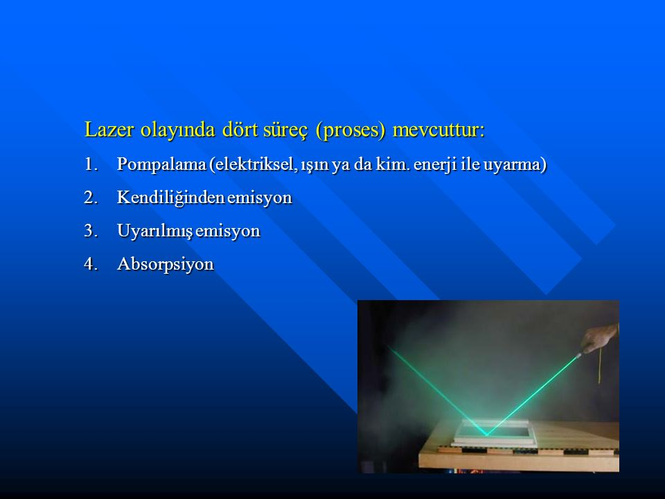 Lazer olayında dört süreç (proses) mevcuttur: