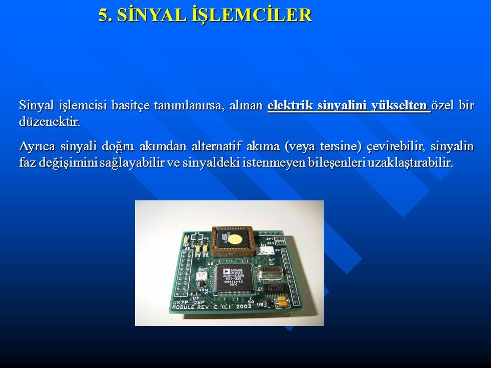 5. SİNYAL İŞLEMCİLER Sinyal işlemcisi basitçe tanımlanırsa, alınan elektrik sinyalini yükselten özel bir düzenektir.