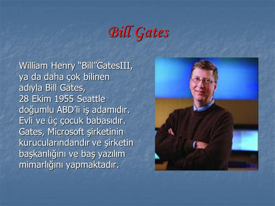 Bill Gates William Henry Bill GatesIII, ya da daha çok bilinen