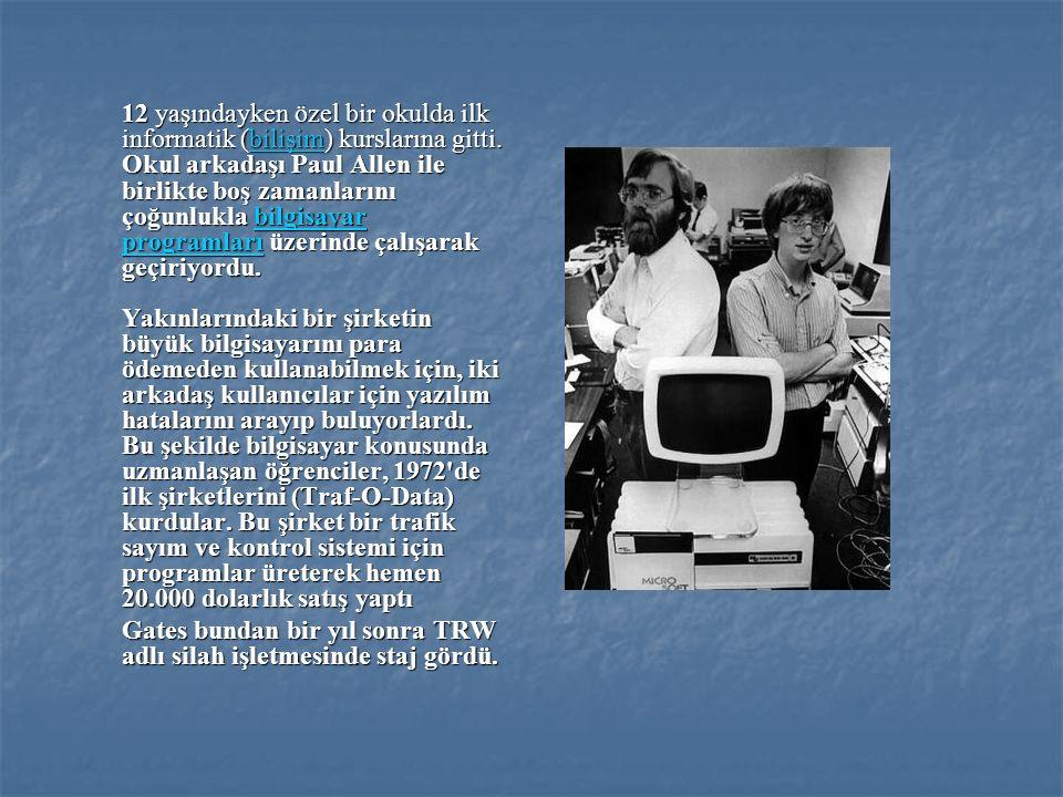 12 yaşındayken özel bir okulda ilk informatik (bilişim) kurslarına gitti. Okul arkadaşı Paul Allen ile birlikte boş zamanlarını çoğunlukla bilgisayar programları üzerinde çalışarak geçiriyordu. Yakınlarındaki bir şirketin büyük bilgisayarını para ödemeden kullanabilmek için, iki arkadaş kullanıcılar için yazılım hatalarını arayıp buluyorlardı. Bu şekilde bilgisayar konusunda uzmanlaşan öğrenciler, 1972 de ilk şirketlerini (Traf-O-Data) kurdular. Bu şirket bir trafik sayım ve kontrol sistemi için programlar üreterek hemen 20.000 dolarlık satış yaptı