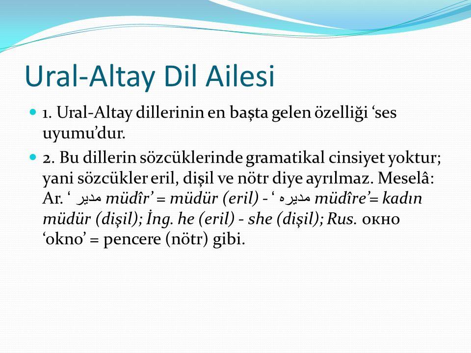 Ural-Altay Dil Ailesi 1. Ural-Altay dillerinin en başta gelen özelliği 'ses uyumu'dur.