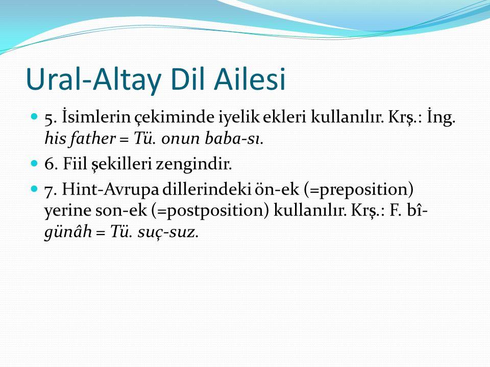Ural-Altay Dil Ailesi 5. İsimlerin çekiminde iyelik ekleri kullanılır. Krş.: İng. his father = Tü. onun baba-sı.