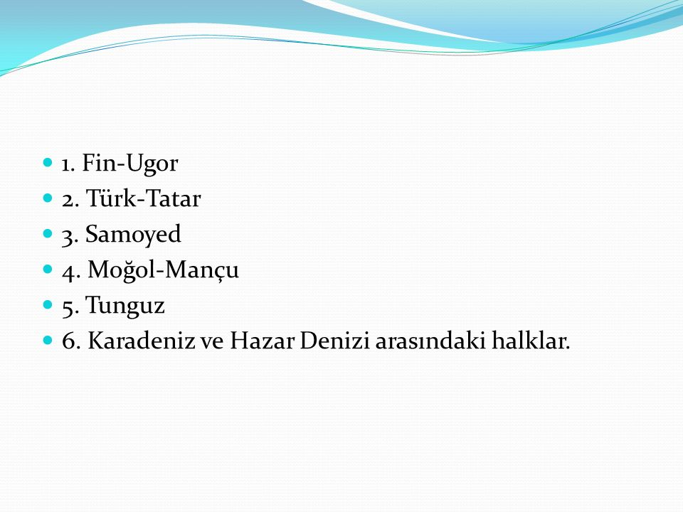 1. Fin-Ugor 2. Türk-Tatar. 3. Samoyed. 4. Moğol-Mançu.