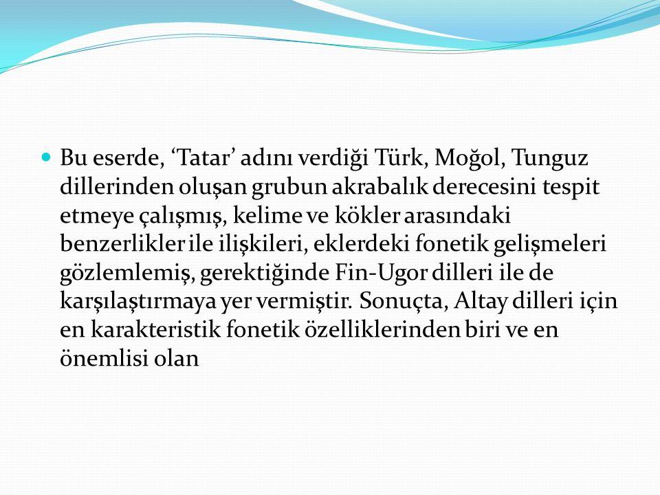 Bu eserde, 'Tatar' adını verdiği Türk, Moğol, Tunguz dillerinden oluşan grubun akrabalık derecesini tespit etmeye çalışmış, kelime ve kökler arasındaki benzerlikler ile ilişkileri, eklerdeki fonetik gelişmeleri gözlemlemiş, gerektiğinde Fin-Ugor dilleri ile de karşılaştırmaya yer vermiştir.