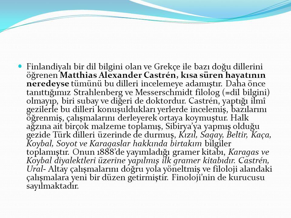Finlandiyalı bir dil bilgini olan ve Grekçe ile bazı doğu dillerini öğrenen Matthias Alexander Castrén, kısa süren hayatının neredeyse tümünü bu dilleri incelemeye adamıştır.