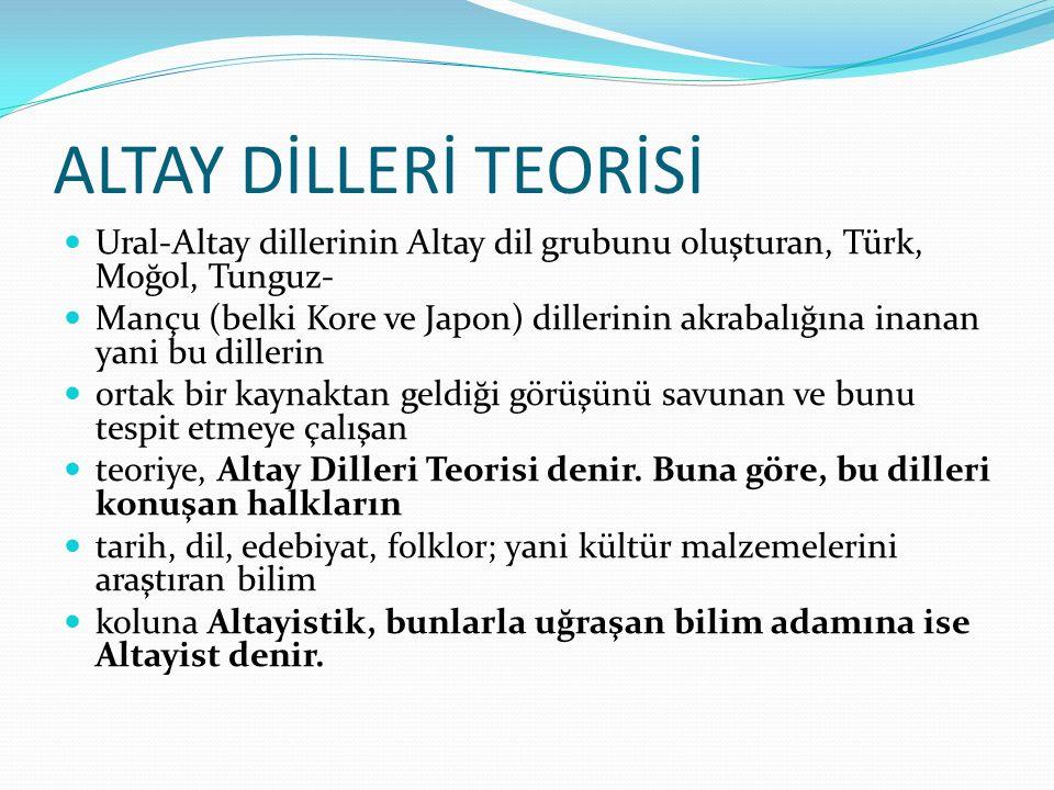 ALTAY DİLLERİ TEORİSİ Ural-Altay dillerinin Altay dil grubunu oluşturan, Türk, Moğol, Tunguz-