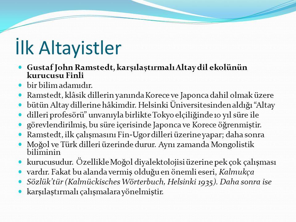 İlk Altayistler Gustaf John Ramstedt, karşılaştırmalı Altay dil ekolünün kurucusu Finli. bir bilim adamıdır.