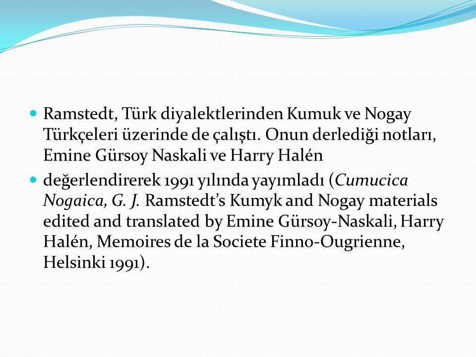 Ramstedt, Türk diyalektlerinden Kumuk ve Nogay Türkçeleri üzerinde de çalıştı. Onun derlediği notları, Emine Gürsoy Naskali ve Harry Halén