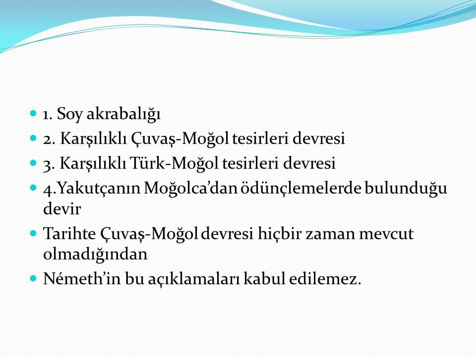 1. Soy akrabalığı 2. Karşılıklı Çuvaş-Moğol tesirleri devresi. 3. Karşılıklı Türk-Moğol tesirleri devresi.