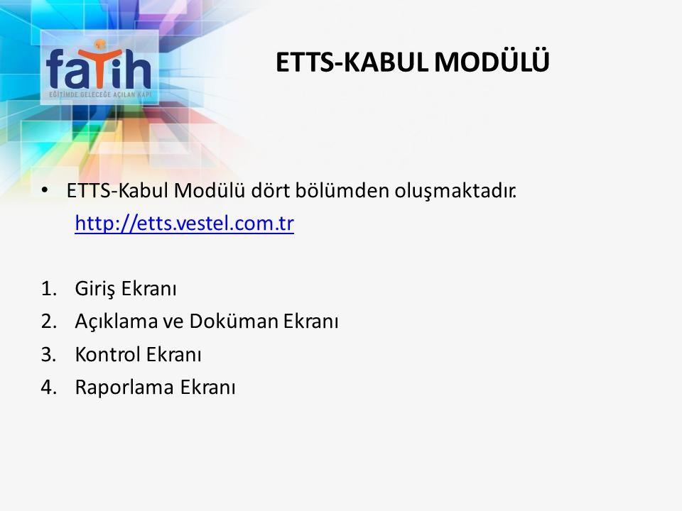 ETTS-KABUL MODÜLÜ ETTS-Kabul Modülü dört bölümden oluşmaktadır.