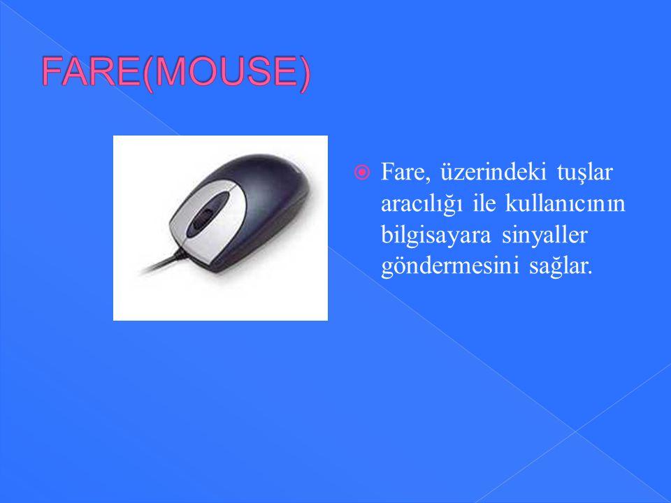 FARE(MOUSE) Fare, üzerindeki tuşlar aracılığı ile kullanıcının bilgisayara sinyaller göndermesini sağlar.