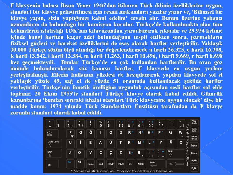 F klavyenin babası İhsan Yener 1946 dan itibaren Türk dilinin özelliklerine uygun, standart bir klavye geliştirilmesi için resmi makamlara yazılar yazar ve, Bilimsel bir klavye yapın, sizin yaptığınızı kabul edelim cevabı alır.