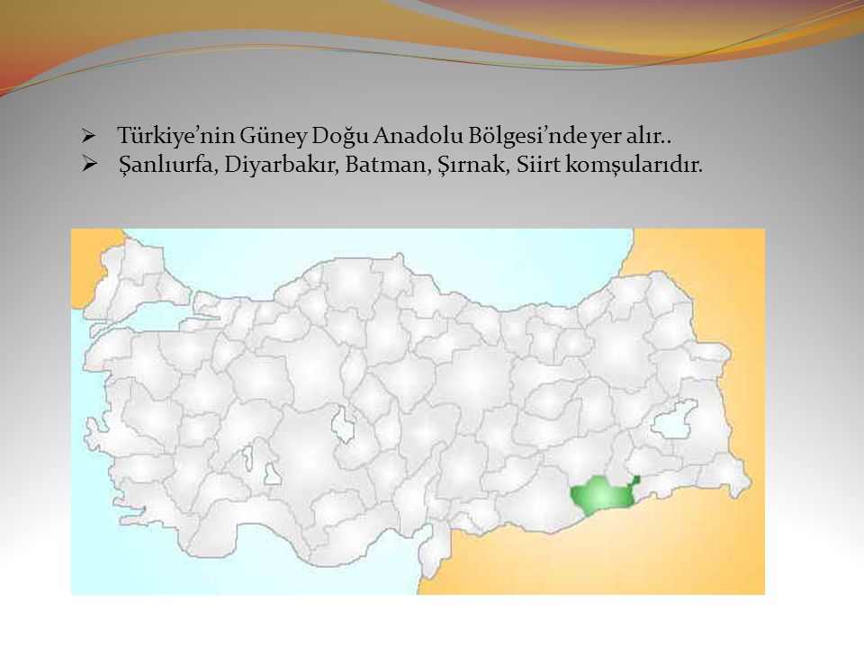 Şanlıurfa, Diyarbakır, Batman, Şırnak, Siirt komşularıdır.