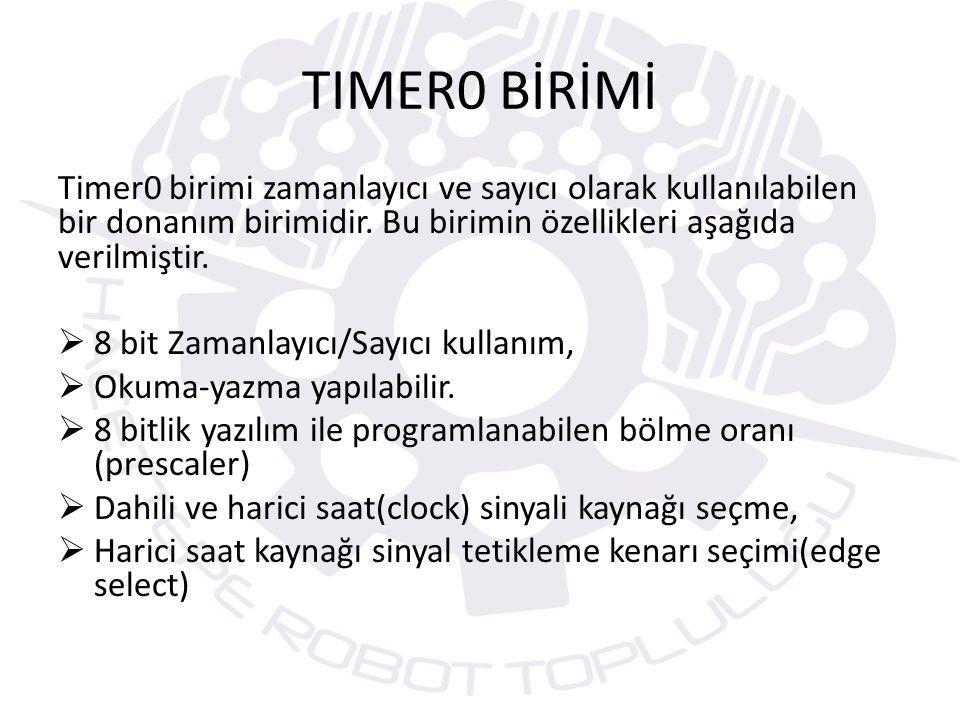 TIMER0 BİRİMİ Timer0 birimi zamanlayıcı ve sayıcı olarak kullanılabilen bir donanım birimidir. Bu birimin özellikleri aşağıda verilmiştir.