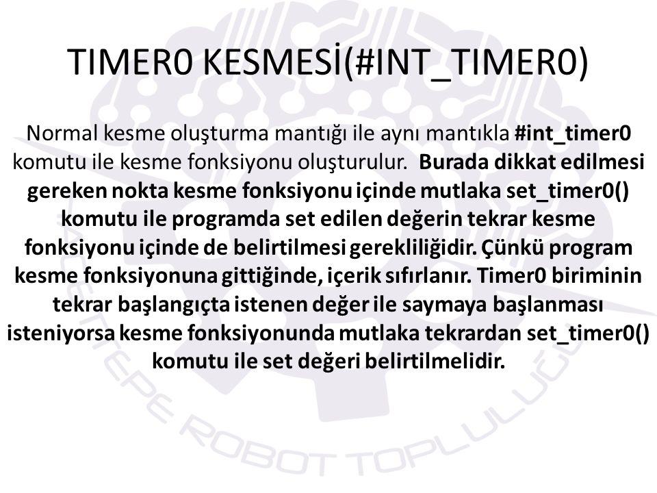 TIMER0 KESMESİ(#INT_TIMER0)