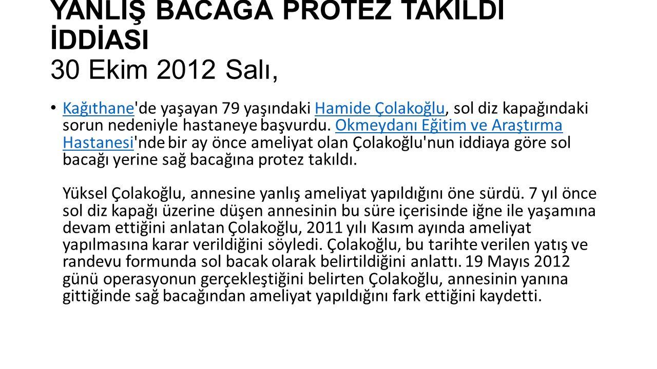 YANLIŞ BACAĞA PROTEZ TAKILDI İDDİASI 30 Ekim 2012 Salı,