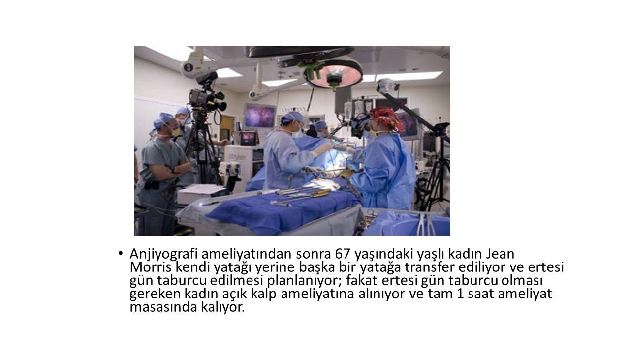 Anjiyografi ameliyatından sonra 67 yaşındaki yaşlı kadın Jean Morris kendi yatağı yerine başka bir yatağa transfer ediliyor ve ertesi gün taburcu edilmesi planlanıyor; fakat ertesi gün taburcu olması gereken kadın açık kalp ameliyatına alınıyor ve tam 1 saat ameliyat masasında kalıyor.