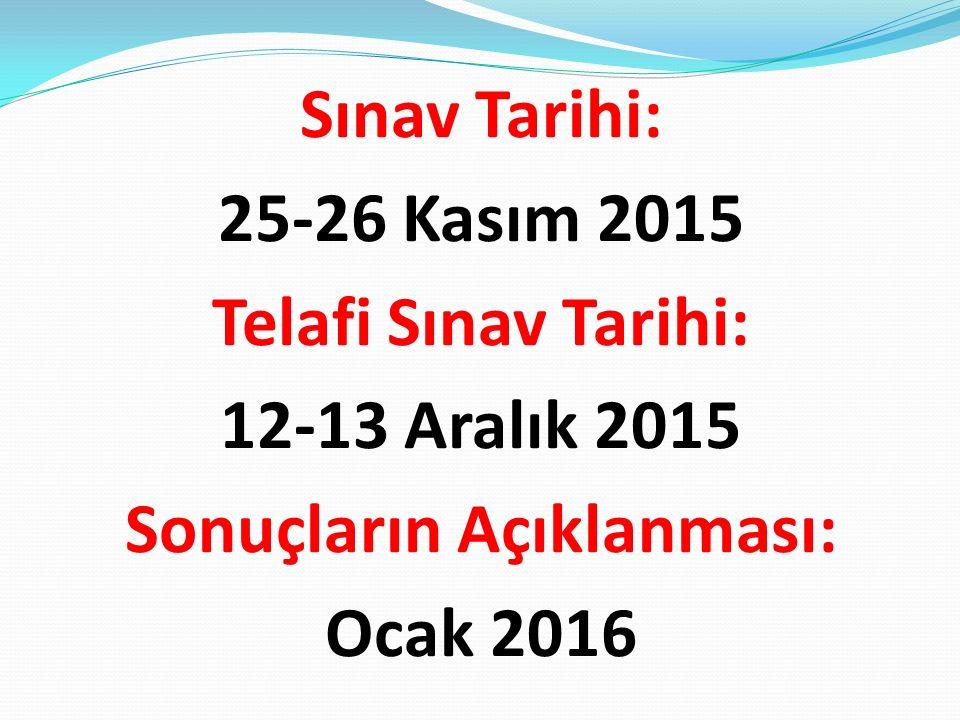 Sınav Tarihi: 25-26 Kasım 2015 Telafi Sınav Tarihi: 12-13 Aralık 2015 Sonuçların Açıklanması: Ocak 2016
