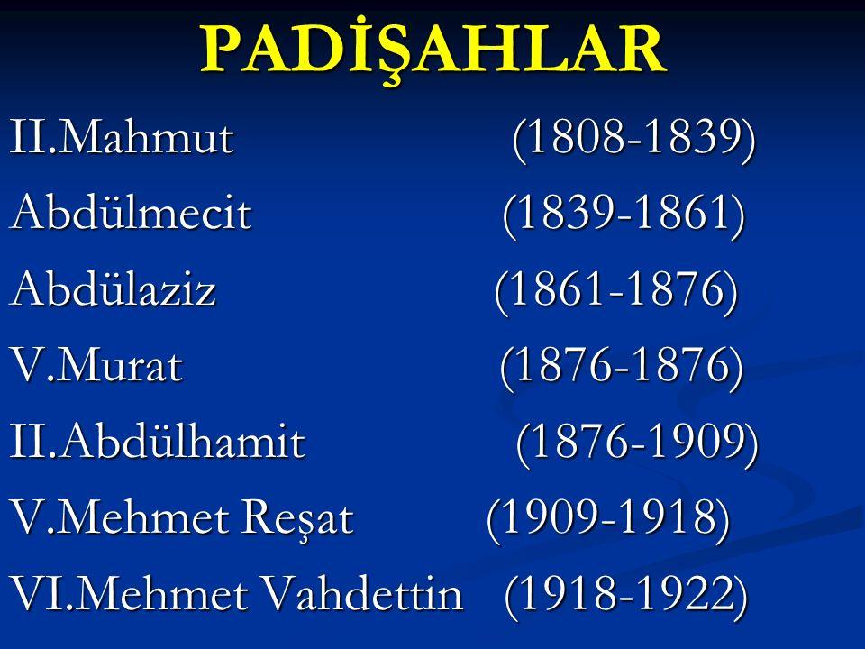PADİŞAHLAR II.Mahmut (1808-1839) Abdülmecit (1839-1861)
