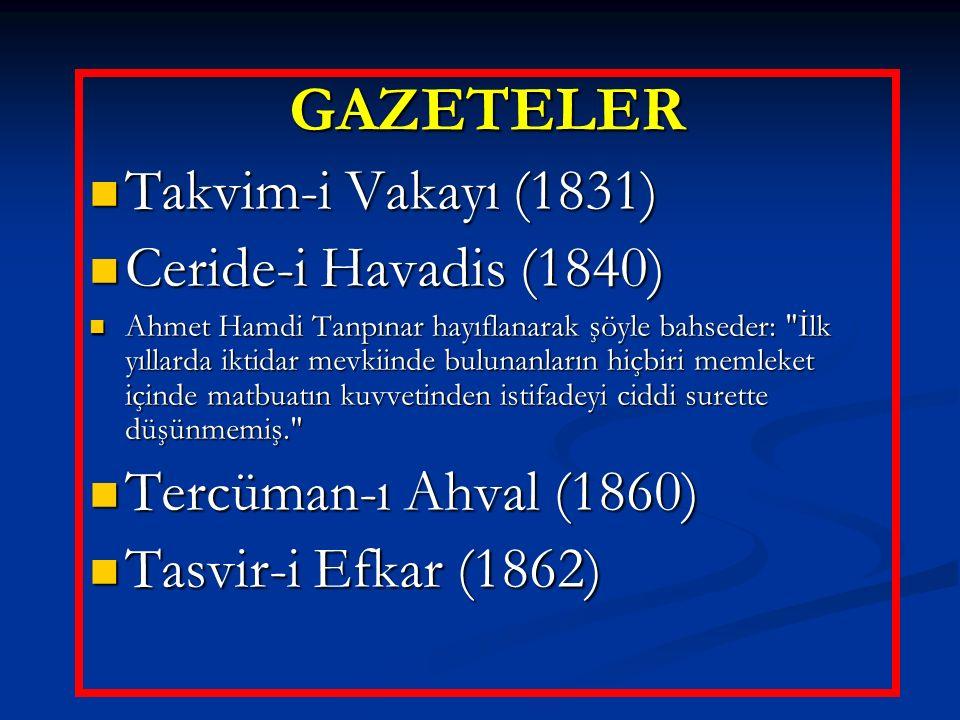 GAZETELER Takvim-i Vakayı (1831) Ceride-i Havadis (1840)