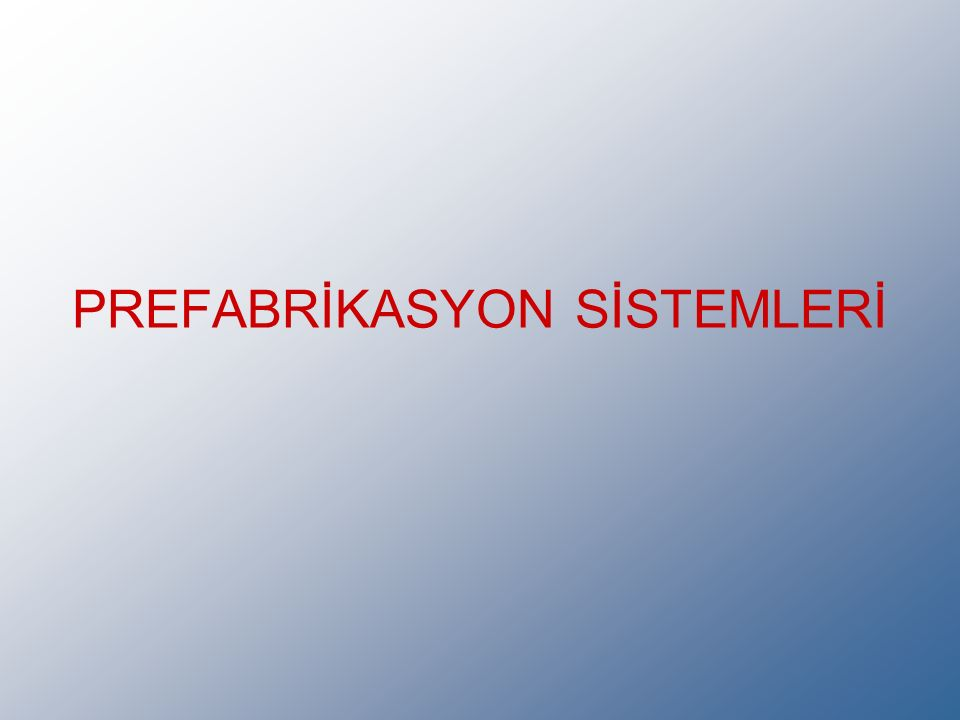 PREFABRİKASYON SİSTEMLERİ