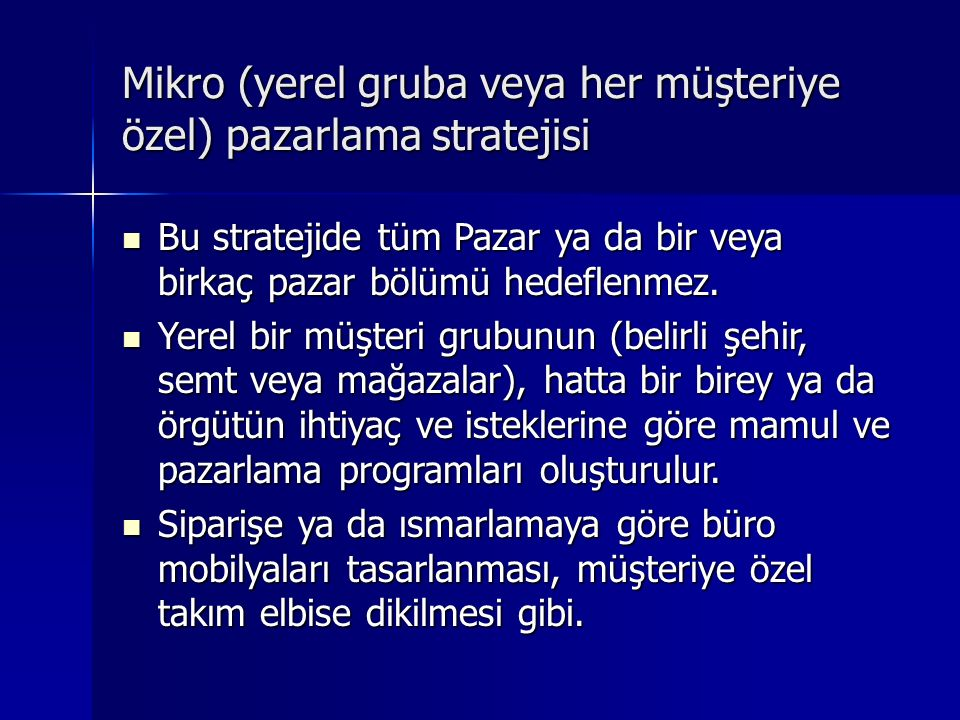 Mikro (yerel gruba veya her müşteriye özel) pazarlama stratejisi