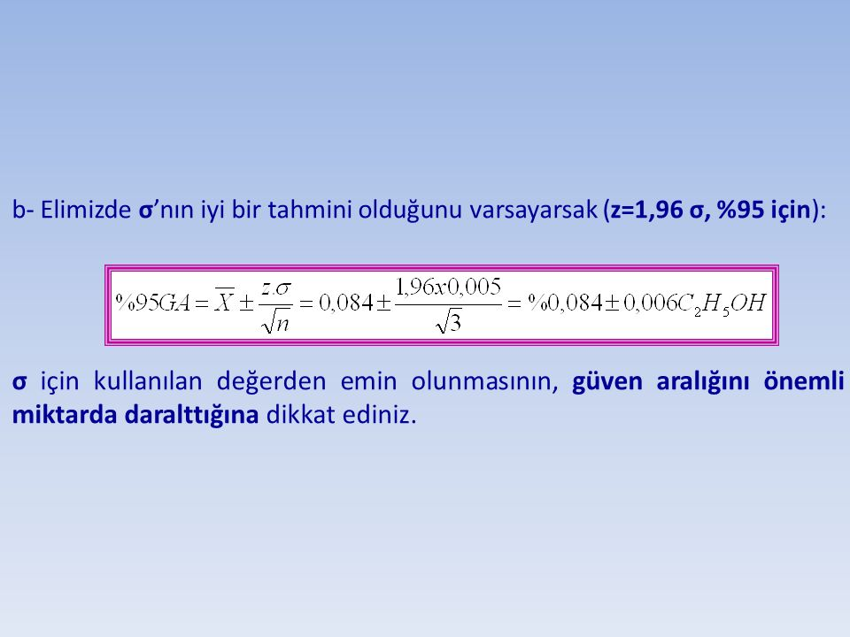b- Elimizde σ'nın iyi bir tahmini olduğunu varsayarsak (z=1,96 σ, %95 için):