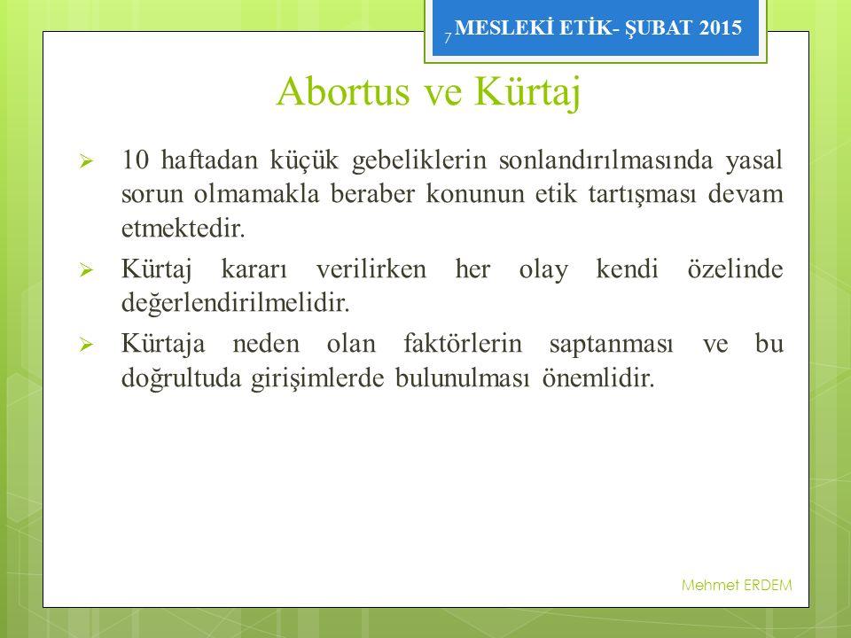 Abortus ve Kürtaj 10 haftadan küçük gebeliklerin sonlandırılmasında yasal sorun olmamakla beraber konunun etik tartışması devam etmektedir.