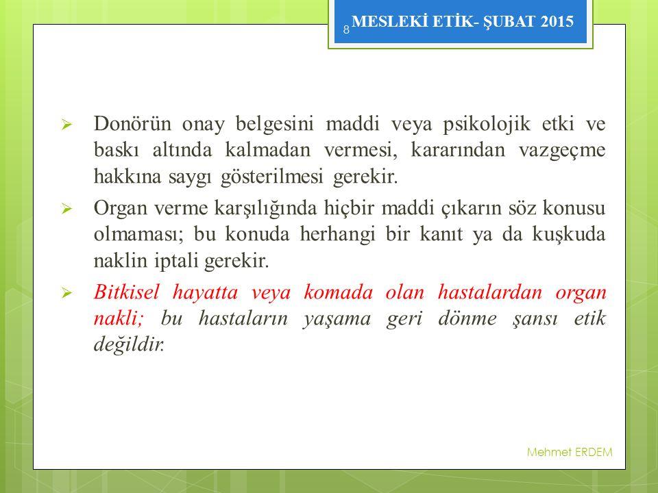 Donörün onay belgesini maddi veya psikolojik etki ve baskı altında kalmadan vermesi, kararından vazgeçme hakkına saygı gösterilmesi gerekir.