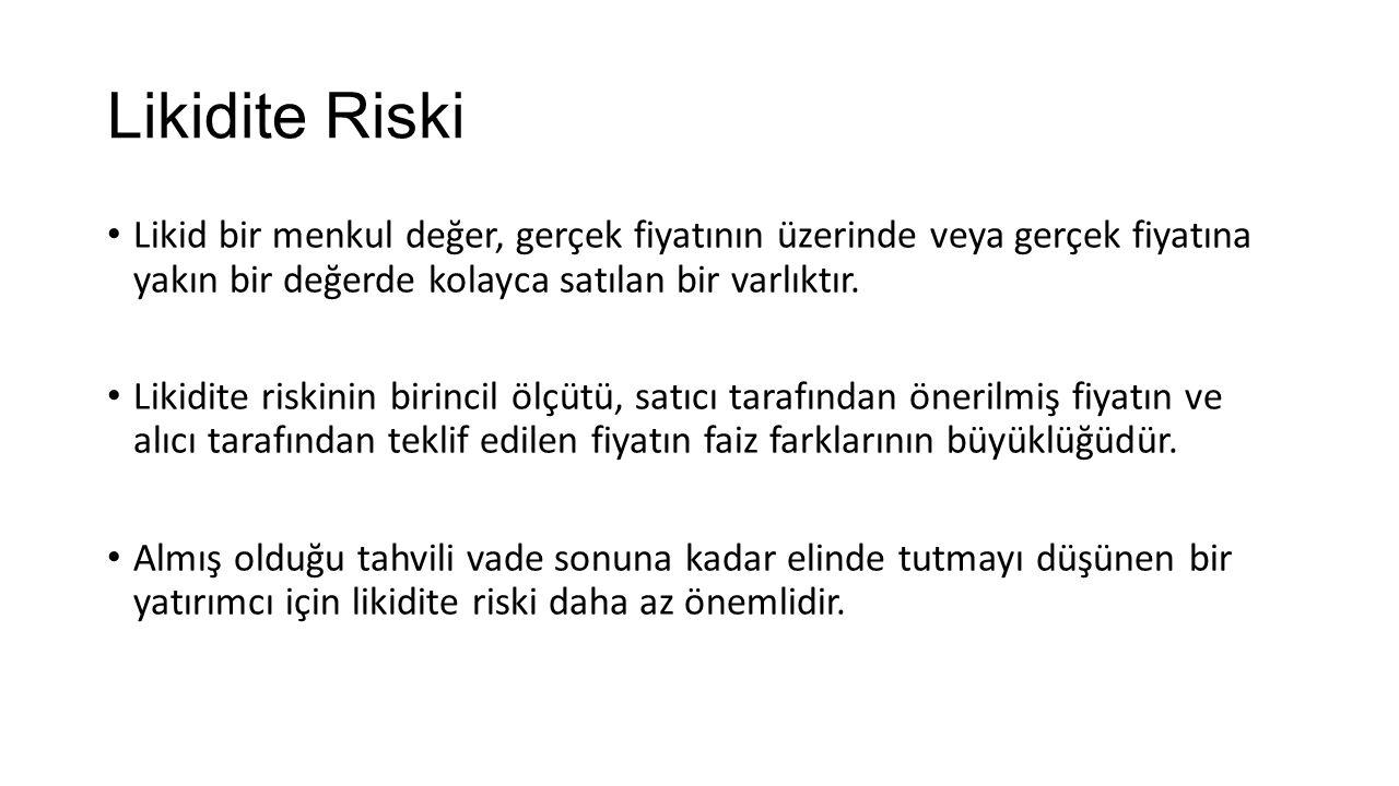Likidite Riski Likid bir menkul değer, gerçek fiyatının üzerinde veya gerçek fiyatına yakın bir değerde kolayca satılan bir varlıktır.