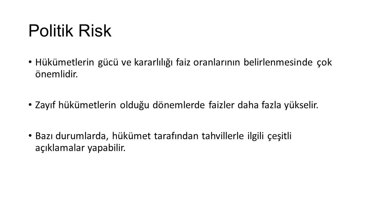 Politik Risk Hükümetlerin gücü ve kararlılığı faiz oranlarının belirlenmesinde çok önemlidir.
