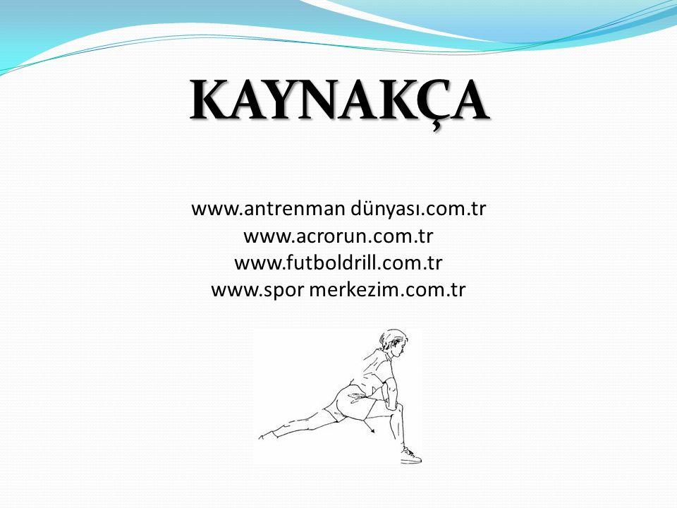 KAYNAKÇA www.antrenman dünyası.com.tr www.acrorun.com.tr