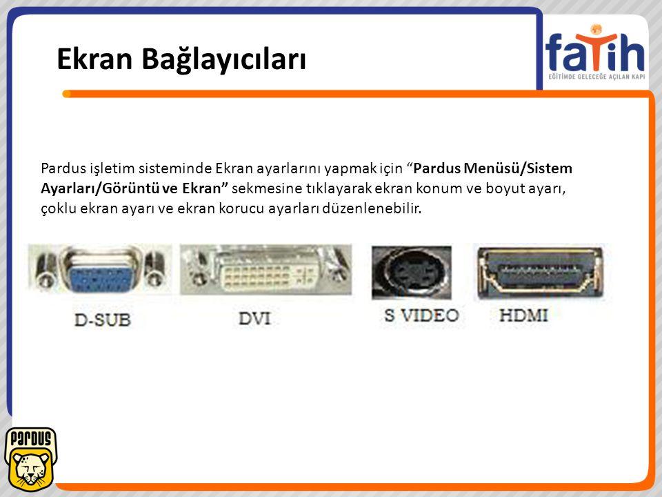 Ekran Bağlayıcıları Pardus işletim sisteminde Ekran ayarlarını yapmak için Pardus Menüsü/Sistem.