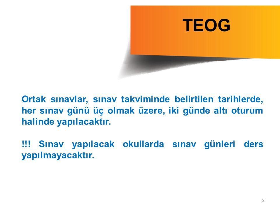 TEOG Ortak sınavlar, sınav takviminde belirtilen tarihlerde, her sınav günü üç olmak üzere, iki günde altı oturum halinde yapılacaktır.
