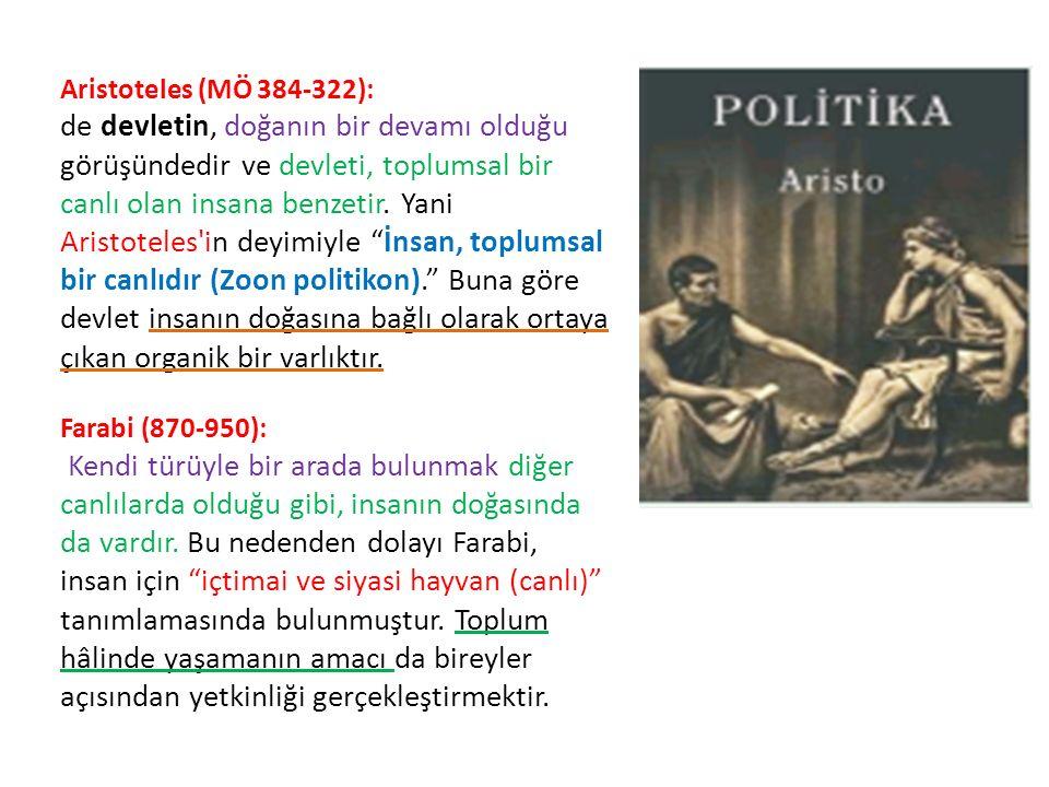 Aristoteles (MÖ 384-322): de devletin, doğanın bir devamı olduğu görüşündedir ve devleti, toplumsal bir canlı olan insana benzetir.