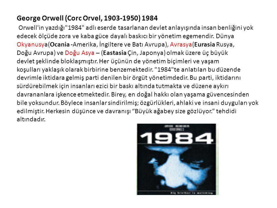 George Orwell (Corc Orvel, 1903-1950) 1984 Orwell in yazdığı 1984 adlı eserde tasarlanan devlet anlayışında insan benliğini yok edecek ölçüde zora ve kaba güce dayalı baskıcı bir yönetim egemendir.