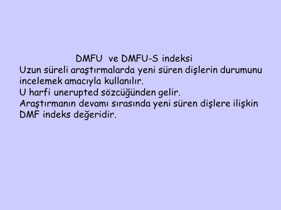 DMFU ve DMFU-S indeksi Uzun süreli araştırmalarda yeni süren dişlerin durumunu. incelemek amacıyla kullanılır.