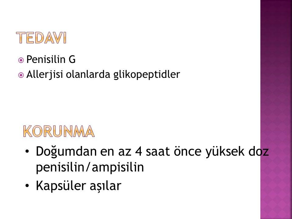 Tedavi Penisilin G. Allerjisi olanlarda glikopeptidler. Korunma. Doğumdan en az 4 saat önce yüksek doz penisilin/ampisilin.