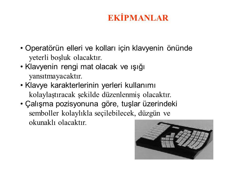 EKİPMANLAR • Operatörün elleri ve kolları için klavyenin önünde