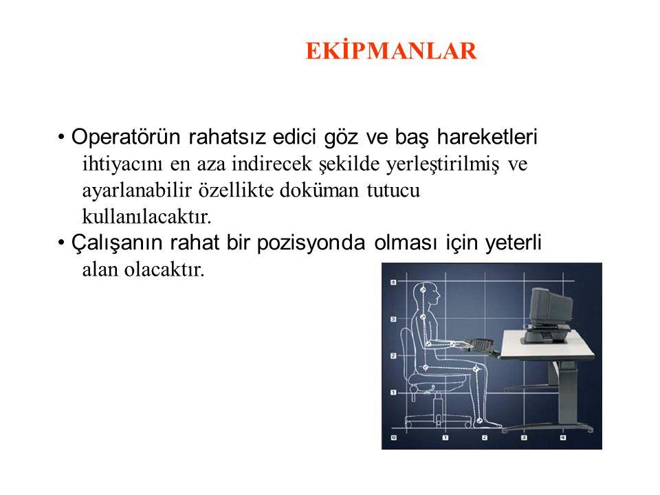 EKİPMANLAR • Operatörün rahatsız edici göz ve baş hareketleri