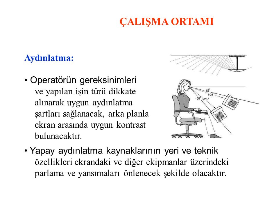 ÇALIŞMA ORTAMI Aydınlatma: • Operatörün gereksinimleri