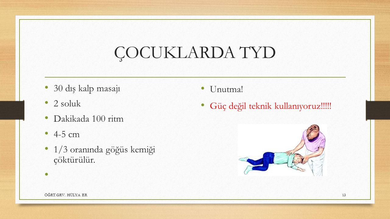 ÇOCUKLARDA TYD 30 dış kalp masajı 2 soluk Dakikada 100 ritm 4-5 cm